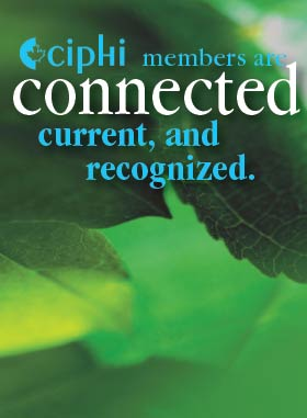 CIPHI members are connected, current and recognized.